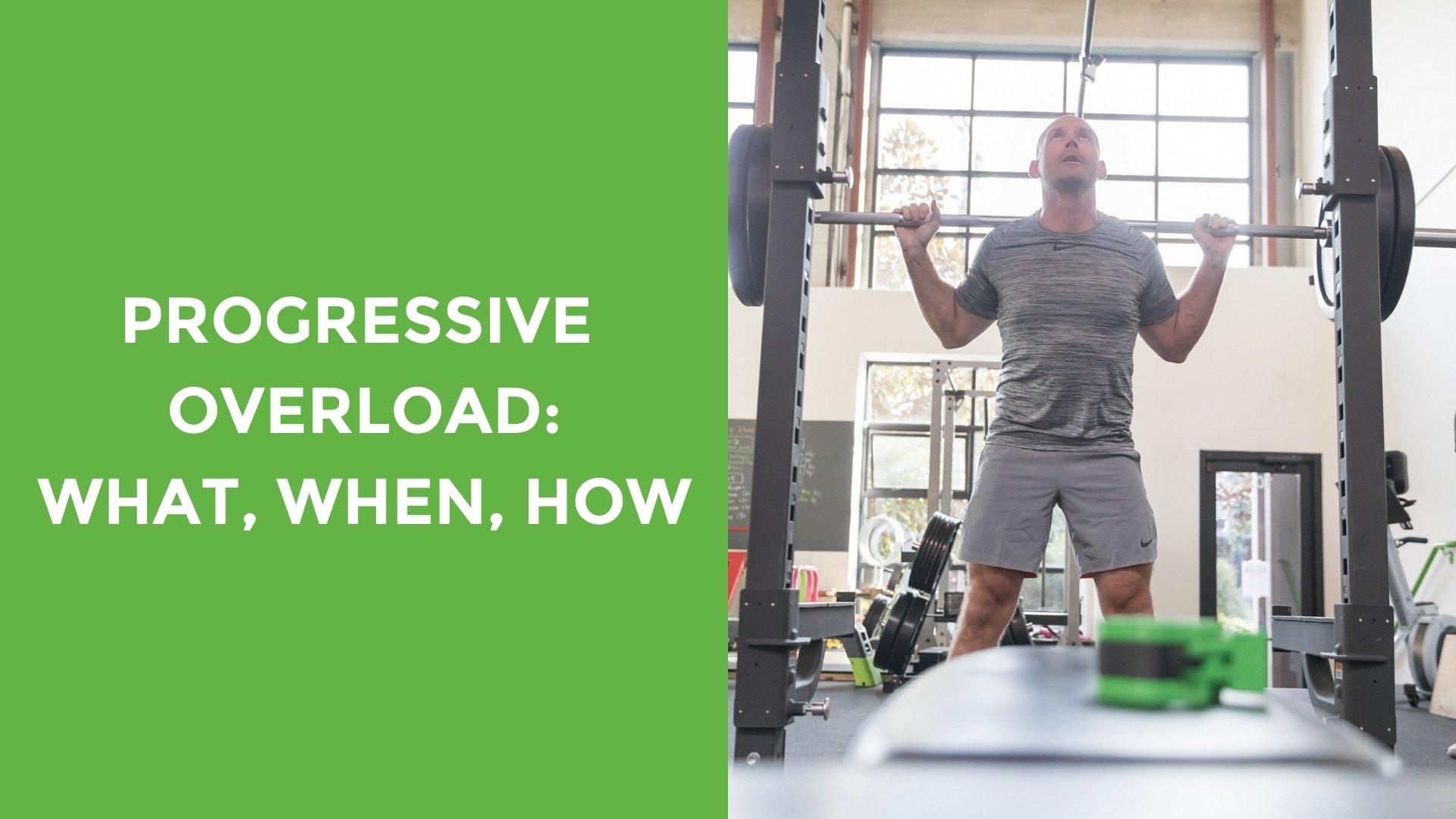 Progressive Overload: What, When, How